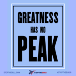 greatness has no peak quote stopthebull success motivational quote
